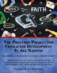 The Proverbs Project for Character Development in All Nations  -     By: Patrick K. Skinner