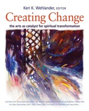 Creating Change: The Arts as Catalyst for Spiritual Transformation  -