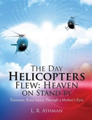 The Day Helicopters Flew: Heaven on Stand by  -     By: L.R. Athman