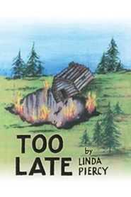 Too Late  -     By: Linda Piercy