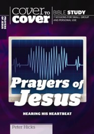Prayers of Jesus: Hearing His Heartbeat (Cover to Cover Bible Study Guides)