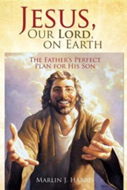 Jesus, Our Lord, on Earth  -     By: Marlin J. Harris