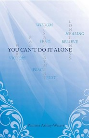 You Can't Do It Alone  -     By: Paulette Ashley Waters