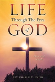 Life Through the Eyes of God  -     By: Charles D. Smith
