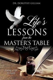 Life's Lessons from the Master's Table  -     By: Dorothy Gilliam