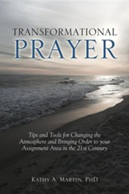 Transformational Prayer  -     By: Kathy A. Martin