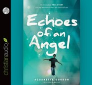 Echoes of an Angel: The Miraculous True Story of a Boy Who Lost His Eyes but Could Still See - unabridged audiobook on CD