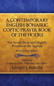 A Contemporary English-Bohairic Coptic Prayer Book of the Hours  -     By: Edward I. Rizkalla
