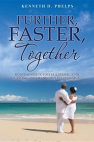 Further, Faster, Together  -     By: Kenneth D. Phelps