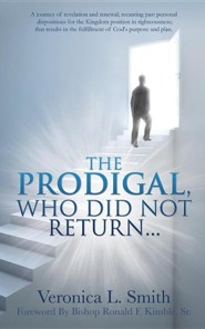 The Prodigal, Who Did Not Return...  -     By: Veronica L. Smith, Ronald Kimble Sr.