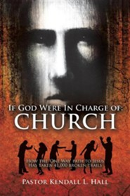 If God Were in Charge of: Church  -     By: Kendall L. Hall