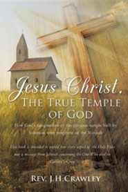 Jesus Christ, the True Temple of God  -     By: J.H. Crawley