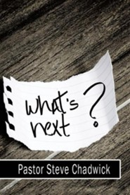 What's Next  -     By: Steve Chadwick