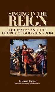 Singing in the Reign: The Psalms and the Liturgy of God's Kingdom  -     By: Michael Barber
