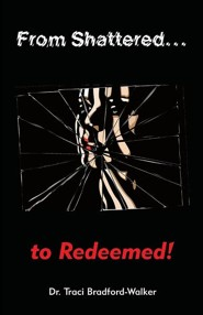 From Shattered...to Redeemed  -     By: Traci Bradford-Walker