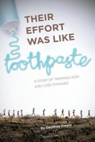 Their Effort Was Like Toothpaste...: A Story of Trophies Won and Lives Changed  -     By: Geoffrey Owers