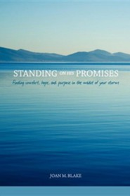 Standing on His Promises: Finding Comfort, Hope, and Purpose in the Midst of Your Storm  -     By: Joan M. Blake     Illustrated By: Renee Bergeron