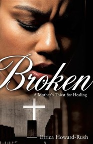 Broken  -     By: Errica Howard-Rush