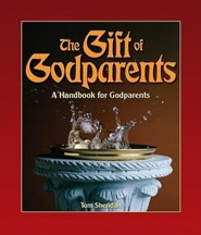 The Gift of Godparents: For Those Chosen with Love and Trust to Be Godparents  -     By: Tom Sheridan