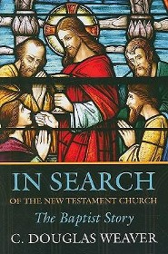 In Search of the New Testament Church: The Baptist Story Trade Paper  -     By: C. Douglas Weaver