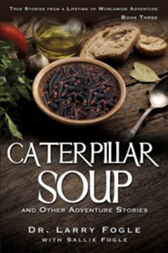 Caterpillar Soup and Other Adventure Stories  -     By: Larry Fogle, Sallie Fogle