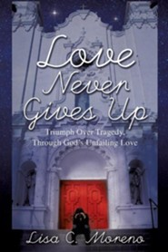 Love Never Gives Up  -     By: Lisa C. Moreno