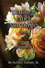 Dating and Marriage from a Biblical Perspective  -     By: Oliver L. Johnson Jr.