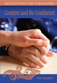 Comfort and Be Comforted: Reflections for Caregivers  -     By: Pat Samples