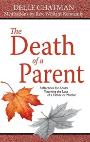 The Death of a Parent: Reflections for Adults Mourning the Loss of a Father or Mother  -     By: Delle Chatman, William Kenneally