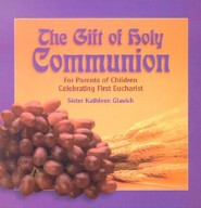 The Gift of Holy Communion: For Parents of Children Celebrating First Eucharist