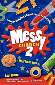 Messy Church 2, Edition 0002Revised  -     By: Lucy Moore