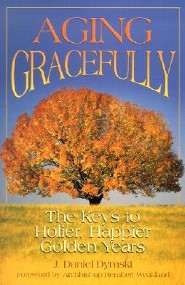 Aging Gracefully: The Keys to Holier, Happier Golden Years  -     By: J. Daniel Dymski, Rembert G. Weakland