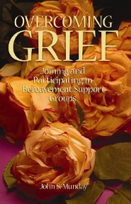 Overcoming Grief: Joining and Participating in a Bereavement Support Group  -     By: John S. Munday