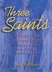 Three Saints: Women Who Changed History: Genevieve of Paris, Catherine of Siena, Teresa of Avila  -     By: Joan Williams