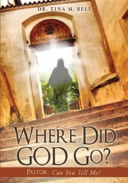 Where Did God Go?  -     By: Tina M. Bell