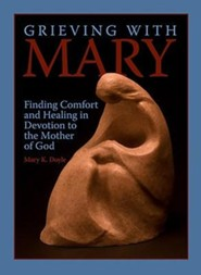 Grieving with Mary: Finding Comfort and Healing in Devotion to the Mother of God  -     By: Mary K. Doyle