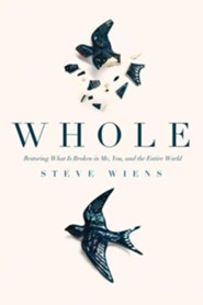 Whole: Restoring What Is Broken in Me, You, and The Entire World  -     By: Steve Wiens