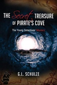 The Secret Treasure of Pirate's Cove: The Young Detectives' Mystery  -     By: G.L. Schulze