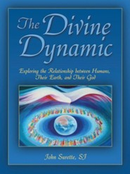 The Divine Dynamic: Exploring the Relationships Between Humans, Earth, and the Creative Power of the Universe  -     By: John Surette