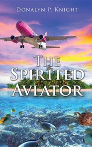 The Spirited Aviator  -     By: Donalyn P. Knight