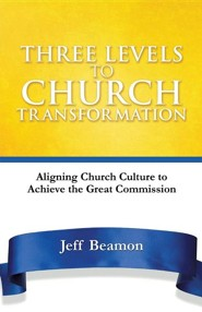 Three Levels to Church Transformation  -     By: Jeff Beamon
