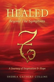 Healed Beyond the Symptoms  -     By: Shebra Gathers-Collins