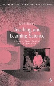 Teaching and Learning Science  -     By: Judith Bennett