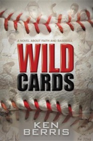 Wild Cards: A Novel about Faith and Baseball  -     By: Ken Berris