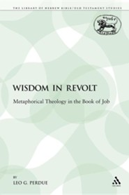 Wisdom in Revolt: Metaphorical Theology in the Book of Job  -     By: Leo G. Perdue