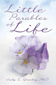Little Parables of Life  -     By: Judy L. Grenley