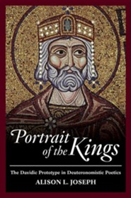 Portrait of the Kings: The Davidic Prototype in Deuteronomistic Poetics  -     By: Alison L. Joseph