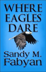 Where Eagles Dare  -     By: Sandy M. Fabyan