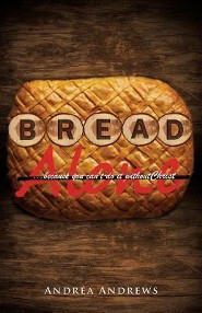 Bread Alone  -     By: Andrea Andrews
