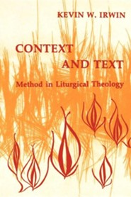 Context & Text: Method in Liturgical Theology